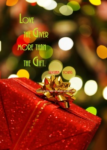 """Love the giver more than the gift."", by Brigham Young"